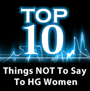 Top 10 Things Not To Say To HG Women